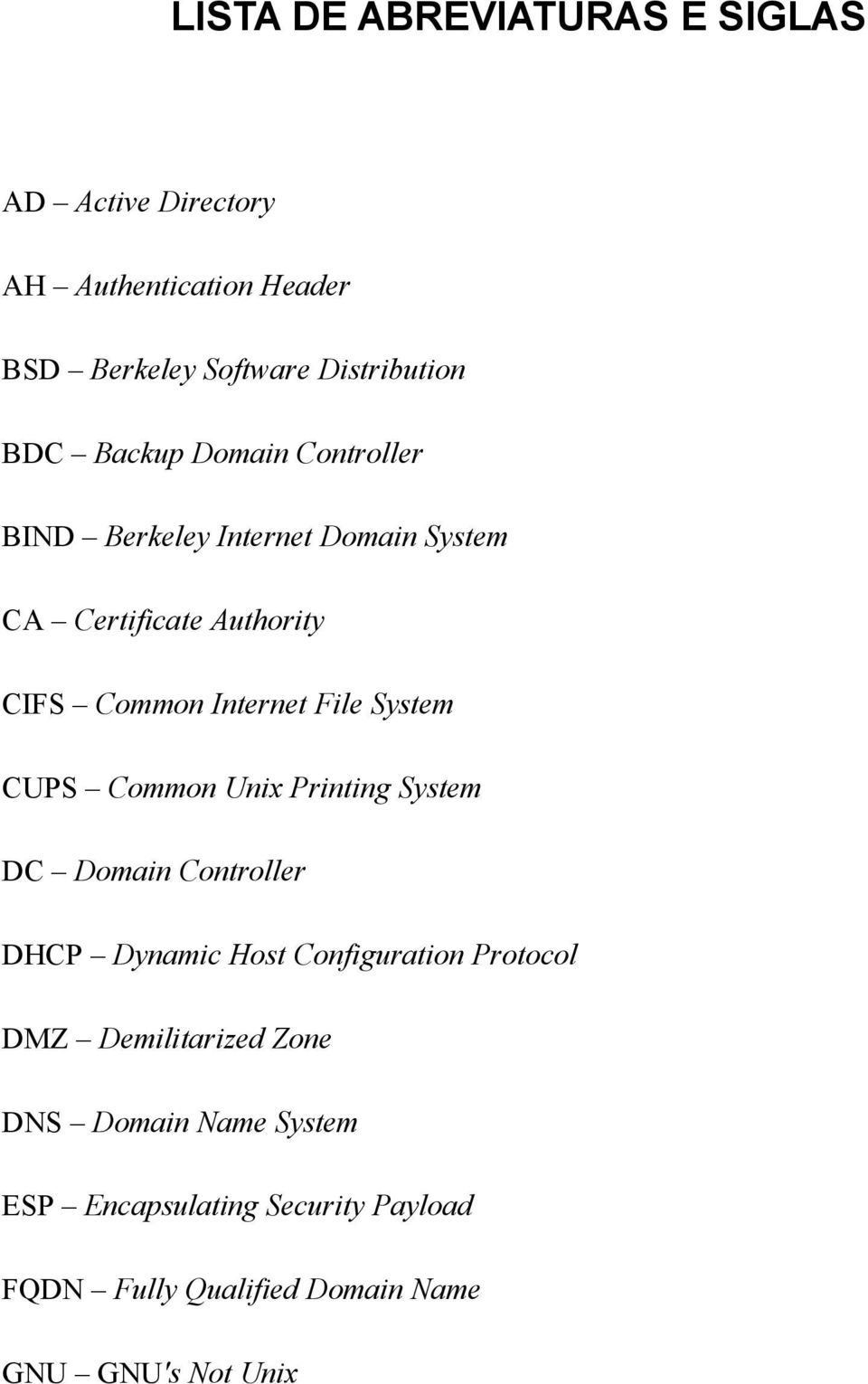 System CUPS Common Unix Printing System DC Domain Controller DHCP Dynamic Host Configuration Protocol DMZ