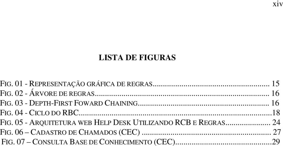 ..18 FIG. 05 - ARQUITETURA WEB HELP DESK UTILIZANDO RCB E REGRAS... 24 FIG.