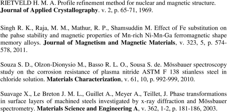 574-578, 2011. Souza S. D., Olzon-Dionysio M., Basso R. L. O., Sousa S. de. Mössbauer spectroscopy study on the corrosion resistance of plasma nitride ASTM F 138 stianless steel in chloride solution.