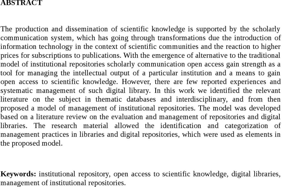 With the emergence of alternative to the traditional model of institutional repositories scholarly communication open access gain strength as a tool for managing the intellectual output of a