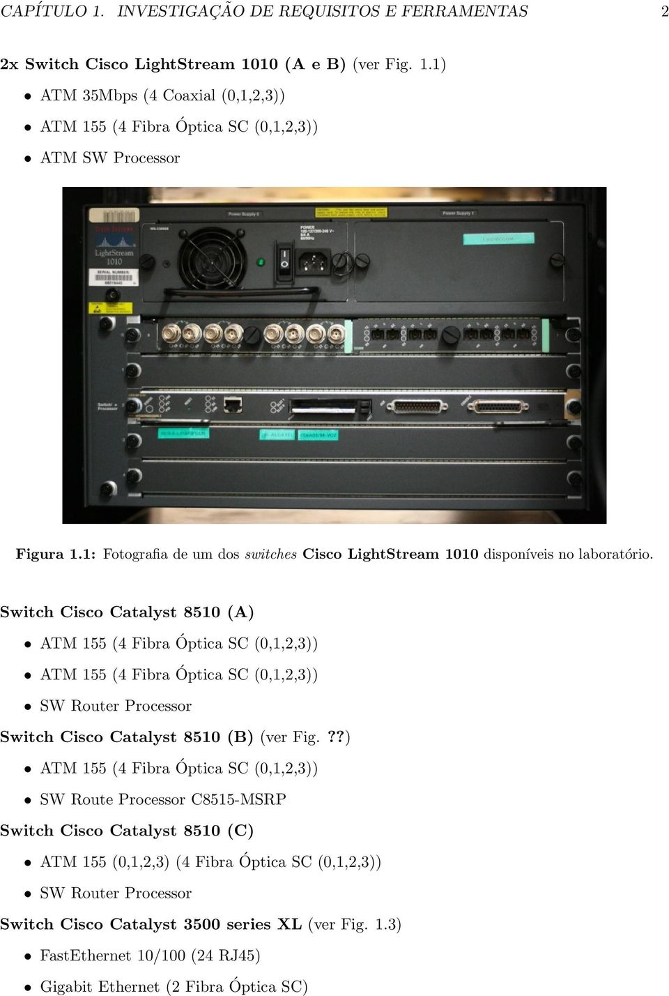 Switch Cisco Catalyst 8510 (A) ATM 155 (4 Fibra Óptica SC (0,1,2,3)) ATM 155 (4 Fibra Óptica SC (0,1,2,3)) SW Router Processor Switch Cisco Catalyst 8510 (B) (ver Fig.