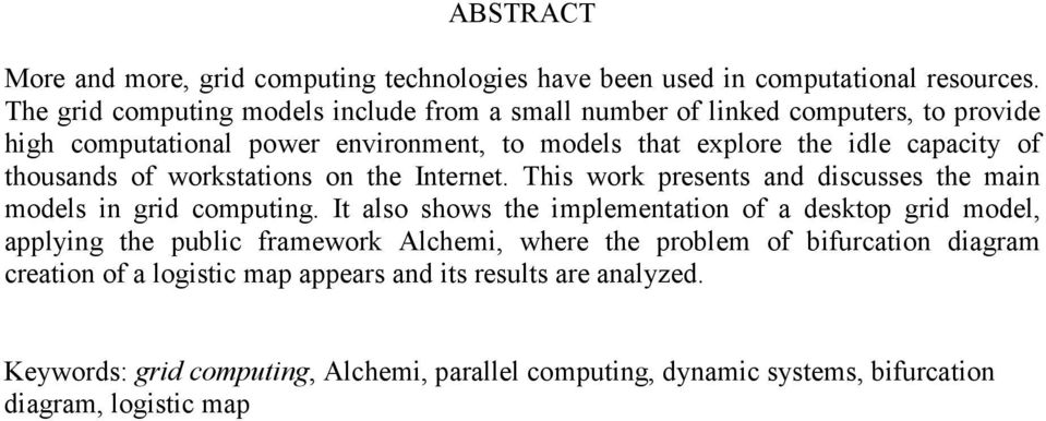 thousands of workstations on the Internet. This work presents and discusses the main models in grid computing.