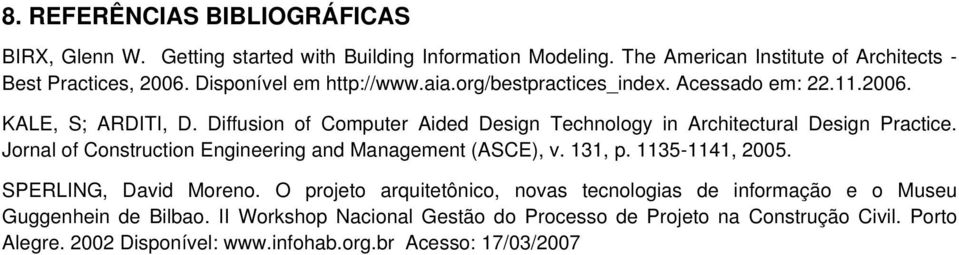 Diffusion of Computer Aided Design Technology in Architectural Design Practice. Jornal of Construction Engineering and Management (ASCE), v. 131, p. 1135-1141, 2005.