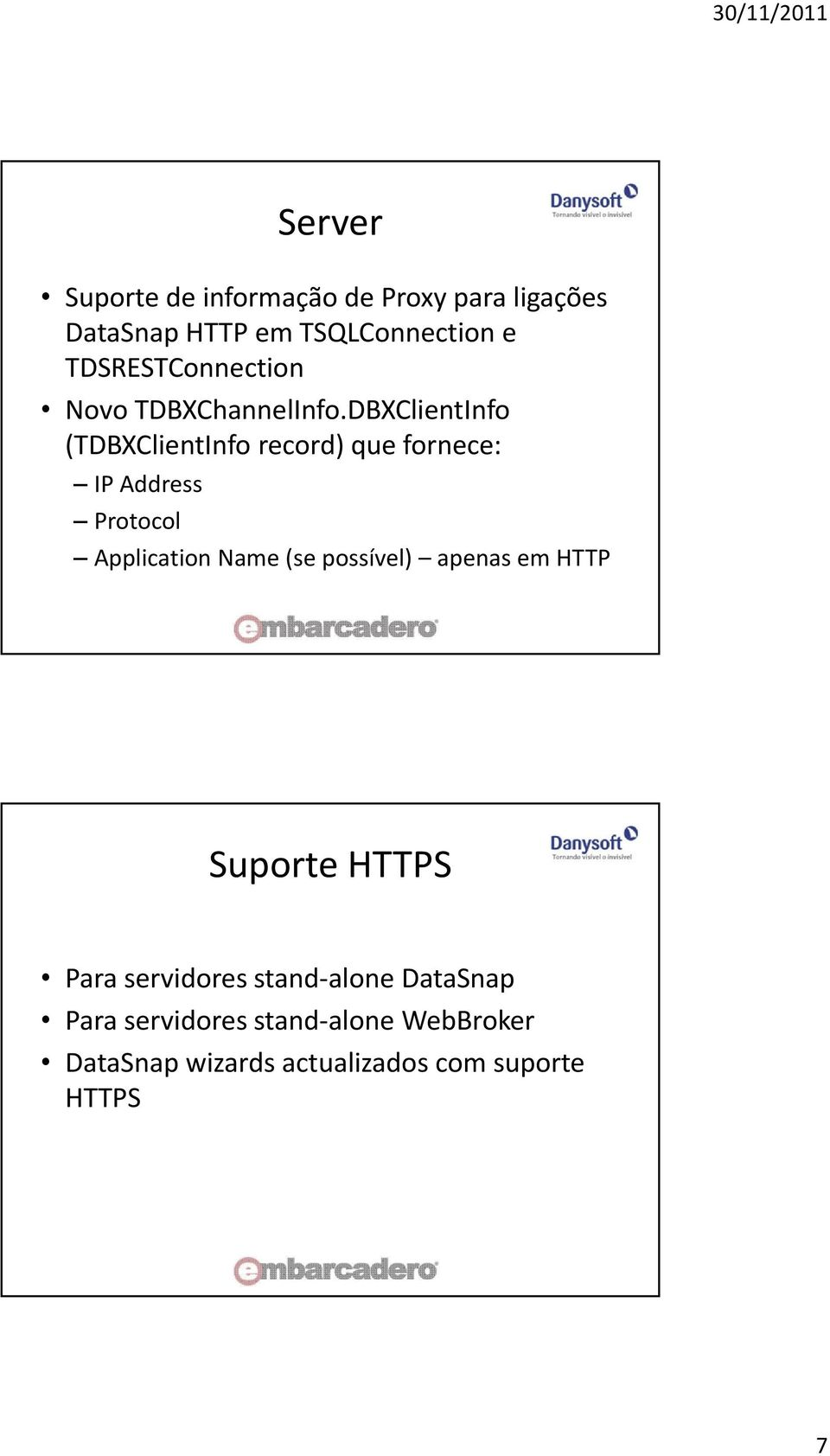 DBXClientInfo (TDBXClientInfo record) que fornece: IP Address Protocol Application Name (se