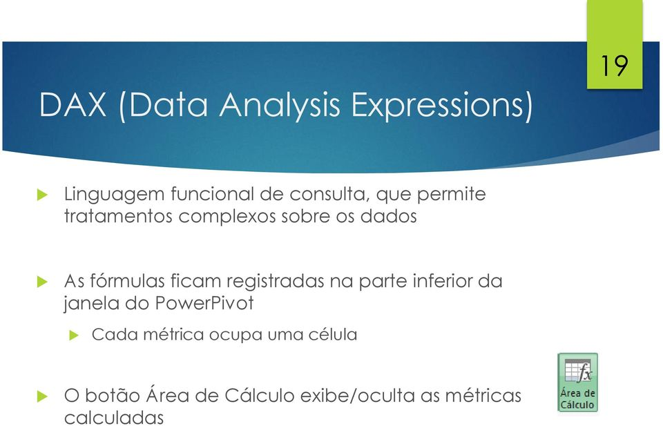 registradas na parte inferior da janela do PowerPivot Cada métrica