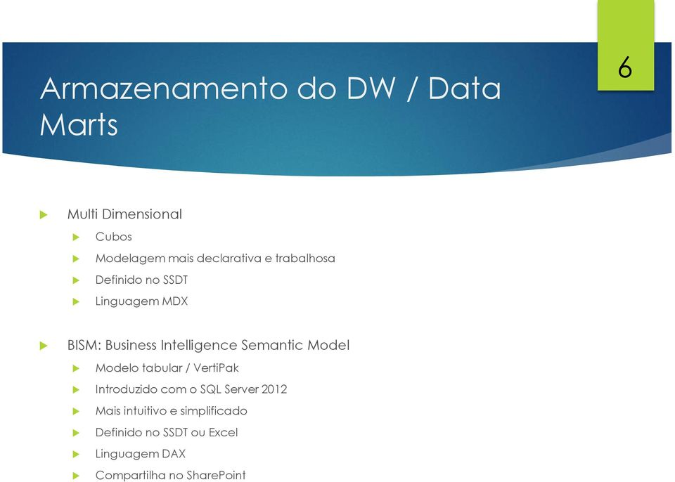 Intelligence Semantic Model Modelo tabular / VertiPak Introduzido com o SQL