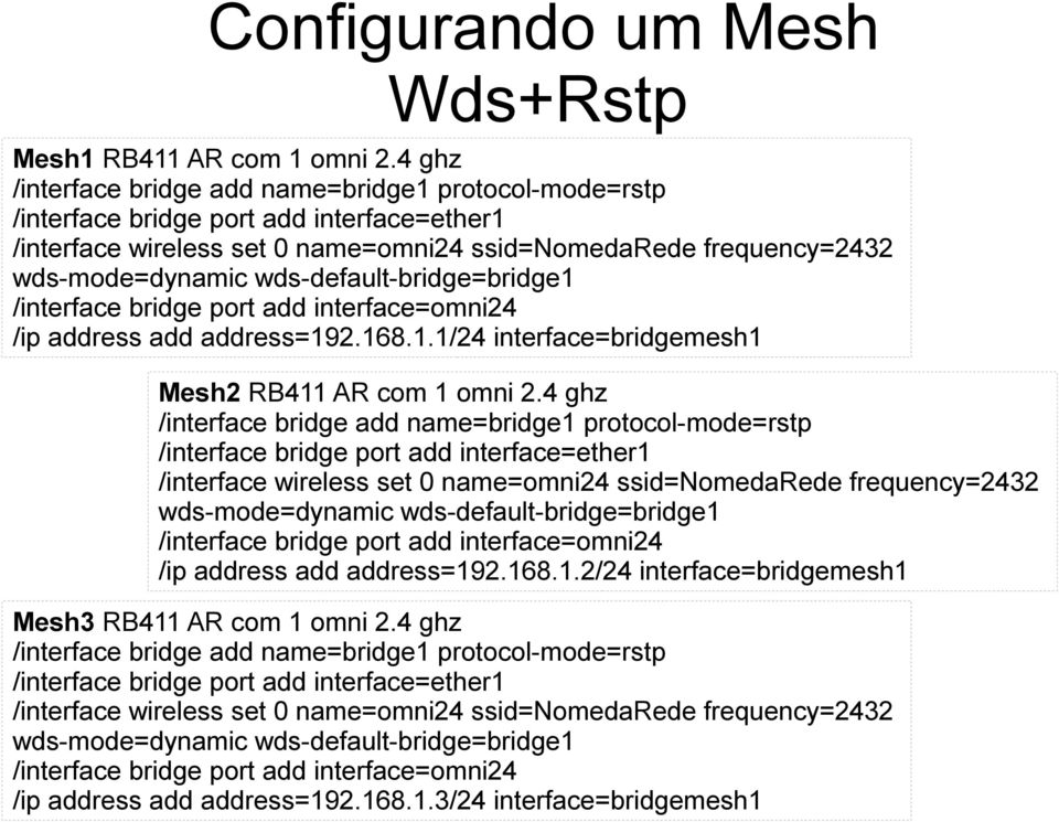 wds-default-bridge=bridge1 /interface bridge port add interface=omni24 /ip address add address=192.168.1.1/24 interface=bridgemesh1 Mesh2 RB411 AR com 1 omni 2.
