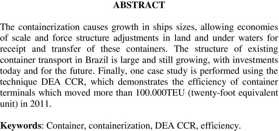The structure of existing container transport in Brazil is large and still growing, with investments today and for the future.