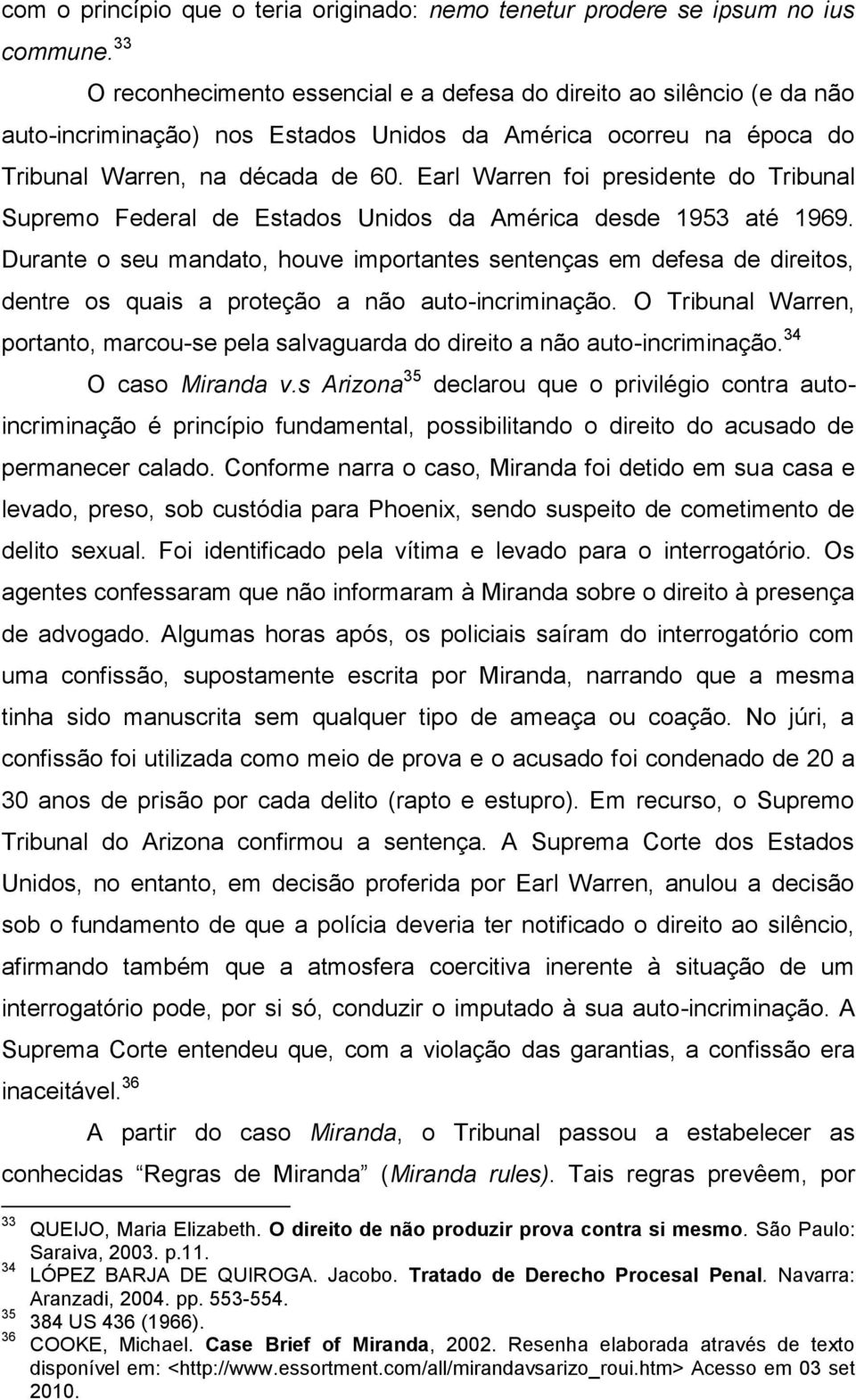 Earl Warren foi presidente do Tribunal Supremo Federal de Estados Unidos da América desde 1953 até 1969.