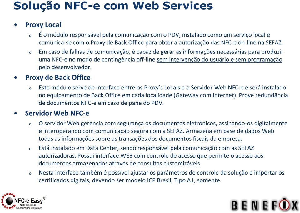 Prxy de Back Office Este módul serve de interface entre s Prxy s Lcais e Servidr Web NFC-e e será instalad n equipament de Back Office em cada lcalidade (Gateway cm Internet).