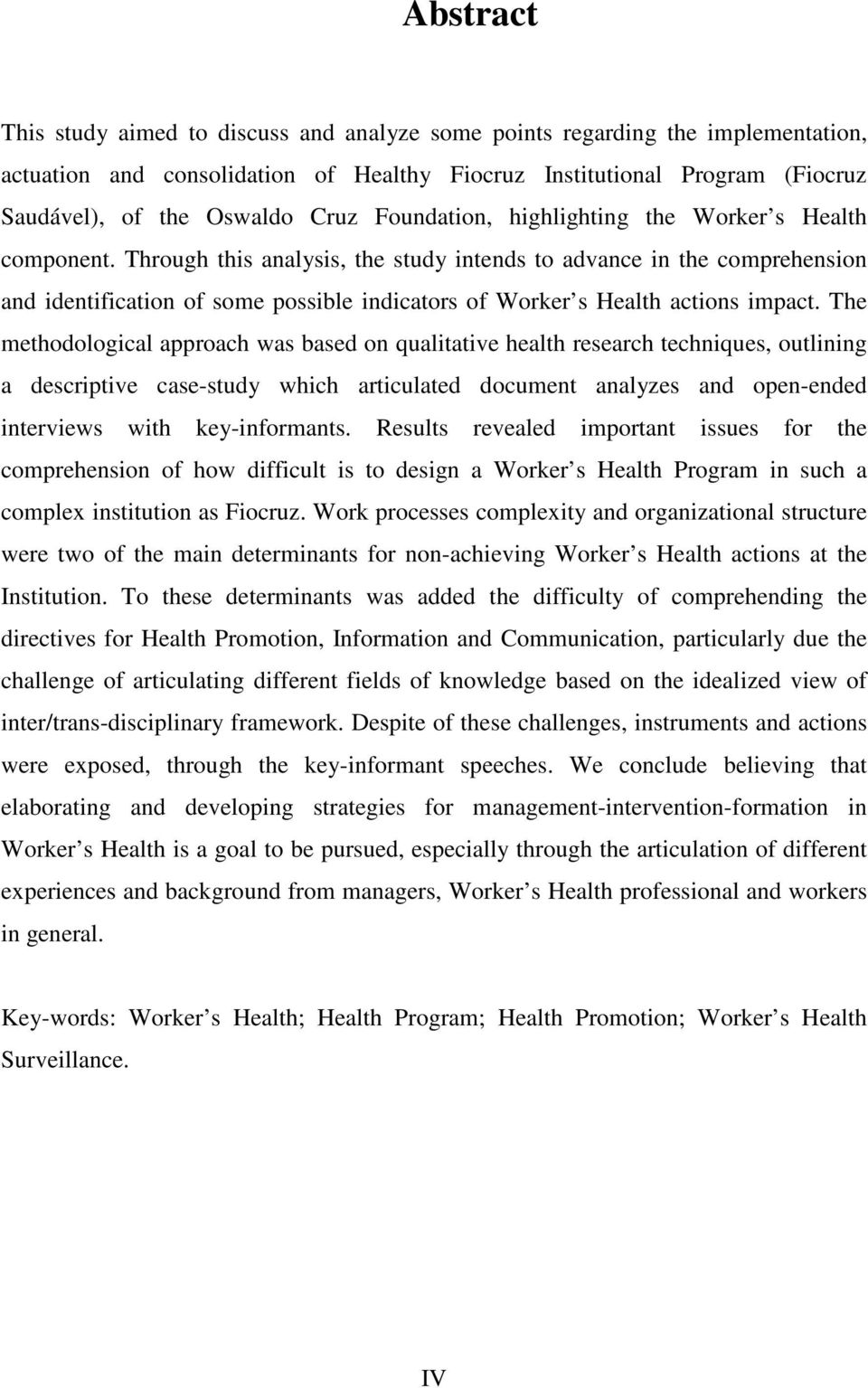 Through this analysis, the study intends to advance in the comprehension and identification of some possible indicators of Worker s Health actions impact.