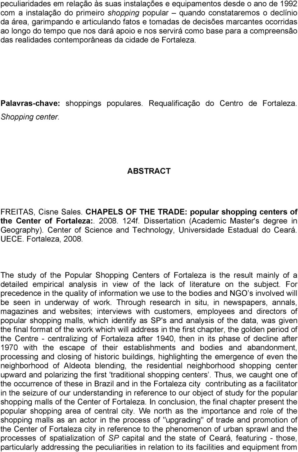 Palavras-chave: shoppings populares. Requalificação do Centro de Fortaleza. Shopping center. ABSTRACT FREITAS, Cisne Sales. CHAPELS OF THE TRADE: popular shopping centers of the Center of Fortaleza:.