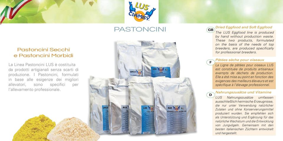 ASTONCINI ried ggfood and Soft ggfood The LUS ggfood line is produced by hand without production waste.