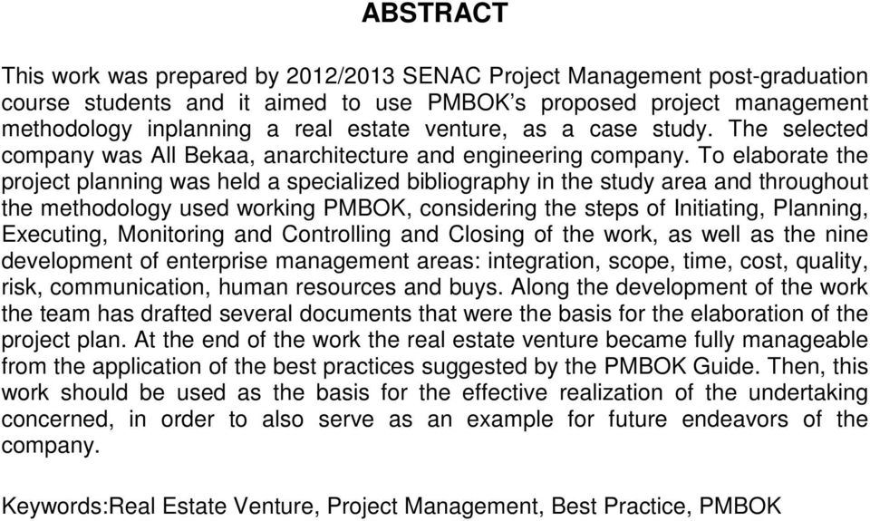 To elaborate the project planning was held a specialized bibliography in the study area and throughout the methodology used working PMBOK, considering the steps of Initiating, Planning, Executing,