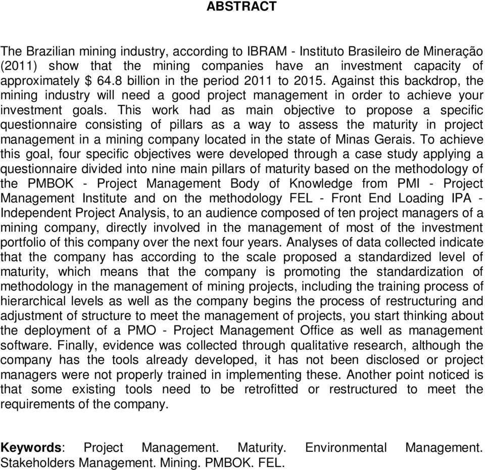 This work had as main objective to propose a specific questionnaire consisting of pillars as a way to assess the maturity in project management in a mining company located in the state of Minas