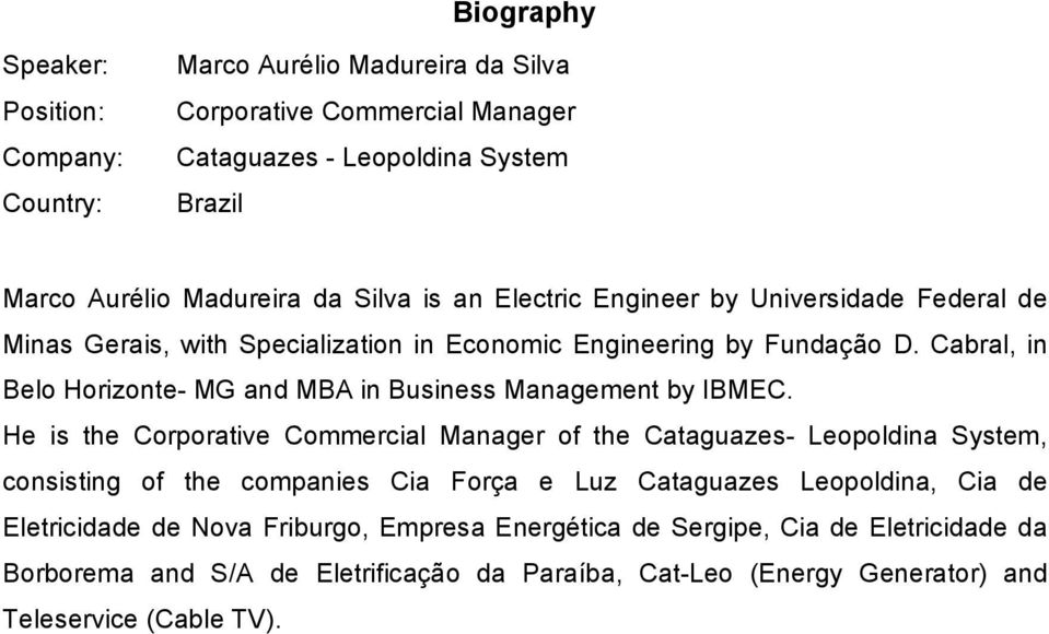 Cabral, in Belo Horizonte MG and MBA in Business Management by IBMEC.