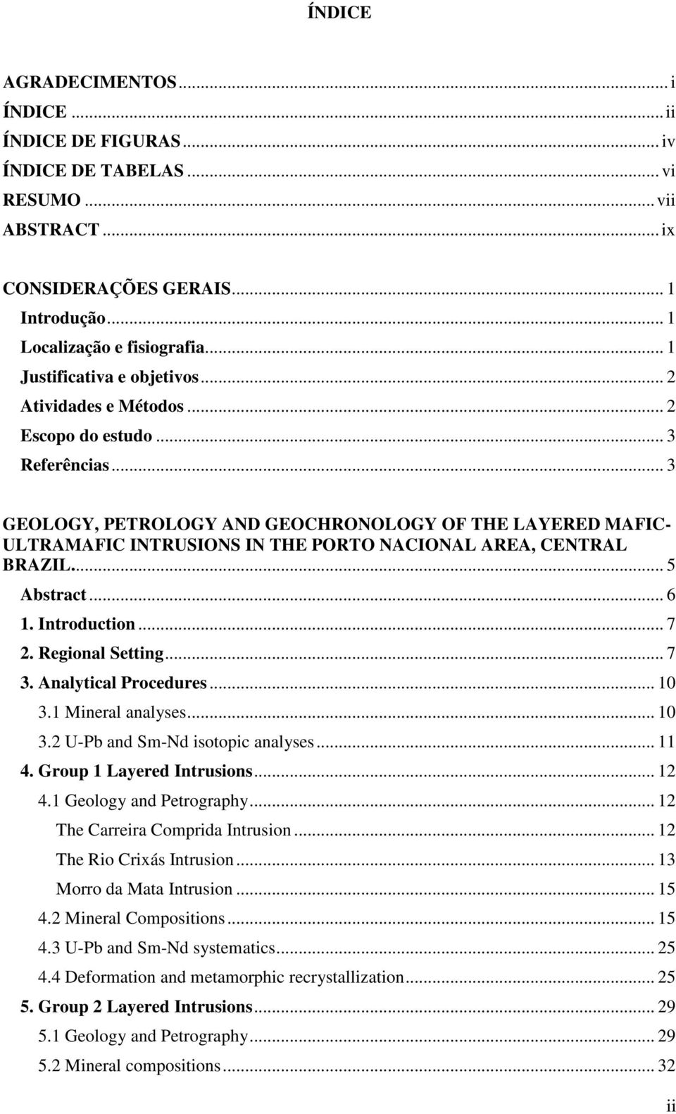 .. 3 GEOLOGY, PETROLOGY AND GEOCHRONOLOGY OF THE LAYERED MAFIC- ULTRAMAFIC INTRUSIONS IN THE PORTO NACIONAL AREA, CENTRAL BRAZIL... 5 Abstract... 6 1. Introduction... 7 2. Regional Setting... 7 3.