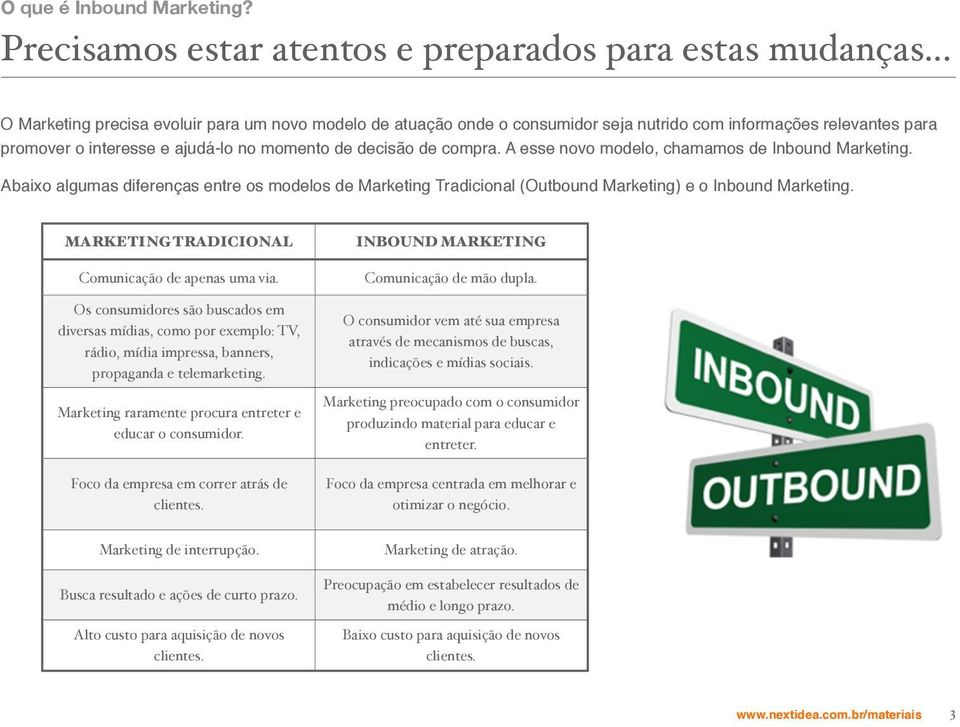 A esse novo modelo, chamamos de Inbound Marketing. Abaixo algumas diferenças entre os modelos de Marketing Tradicional (Outbound Marketing) e o Inbound Marketing.