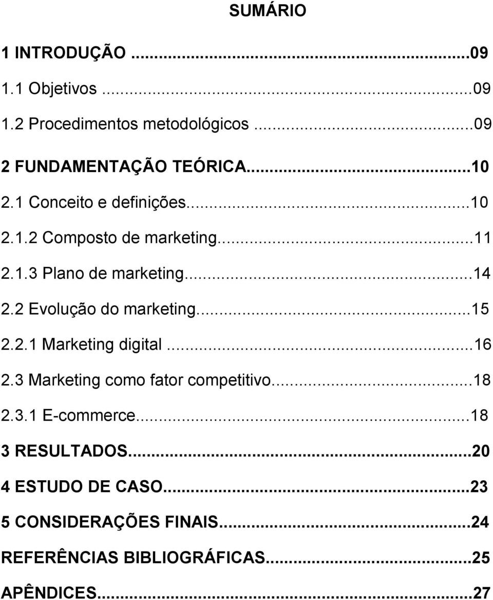 2 Evolução do marketing...15 2.2.1 Marketing digital...16 2.3 Marketing como fator competitivo...18 2.3.1 E-commerce.