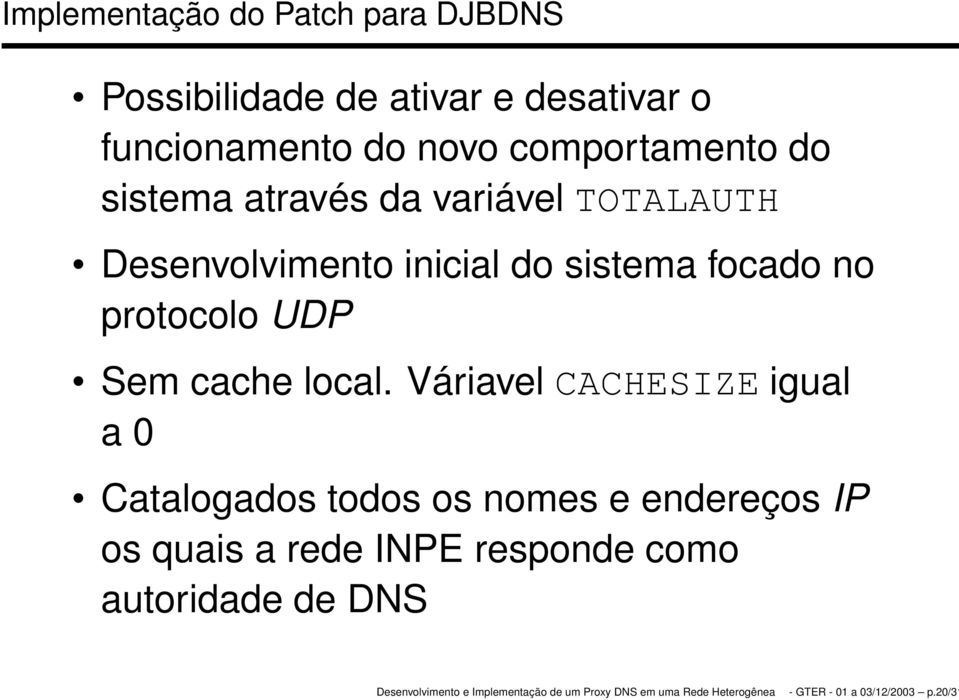 focado no protocolo UDP Sem cache local.