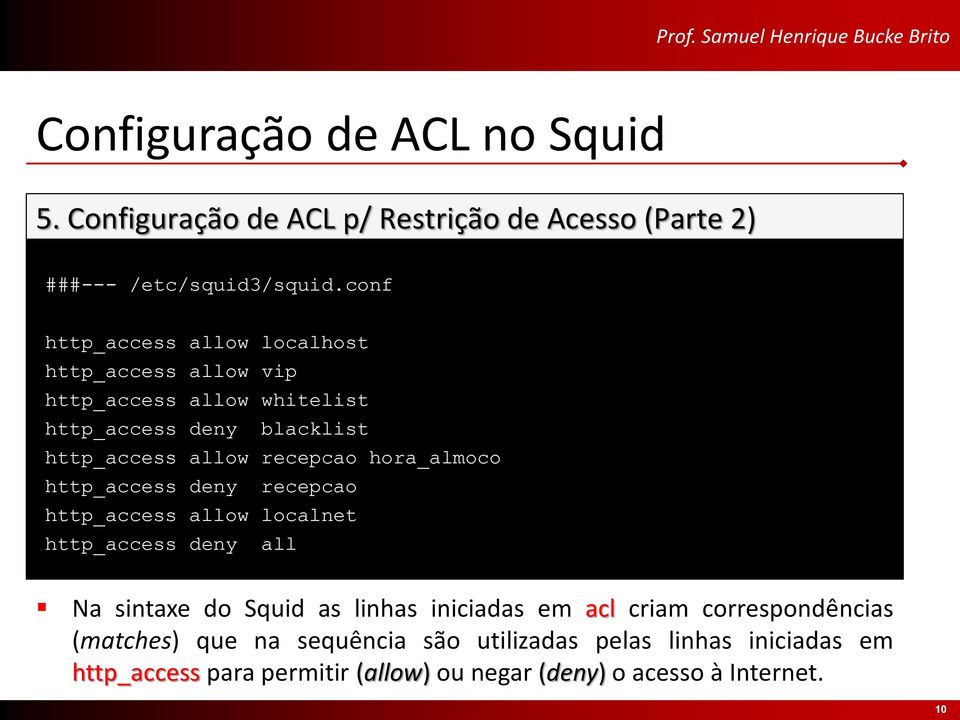 recepcao hora_almoco http_access deny recepcao http_access allow localnet http_access deny all Na sintaxe do Squid as linhas iniciadas