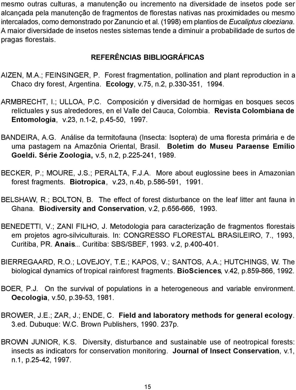 REFERÊNCIAS BIBLIOGRÁFICAS AIZEN, M.A.; FEINSINGER, P. Forest fragmentation, pollination and plant reproduction in a Chaco dry forest, Argentina. Ecology, v.75, n.2, p.330-351, 1994. ARMBRECHT, I.