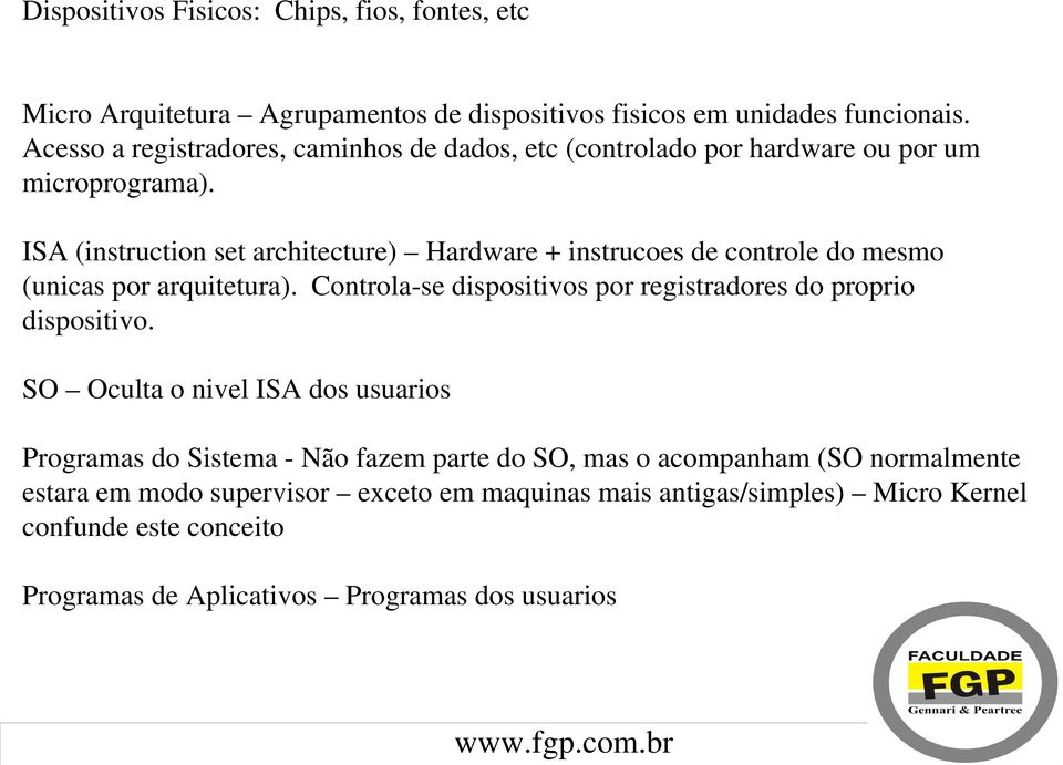 ISA (instruction set architecture) Hardware + instrucoes de controle do mesmo (unicas por arquitetura).