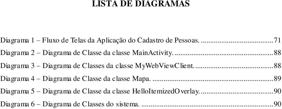 ... 88 Diagrama 3 Diagrama de Classes da classe MyWebViewClient.