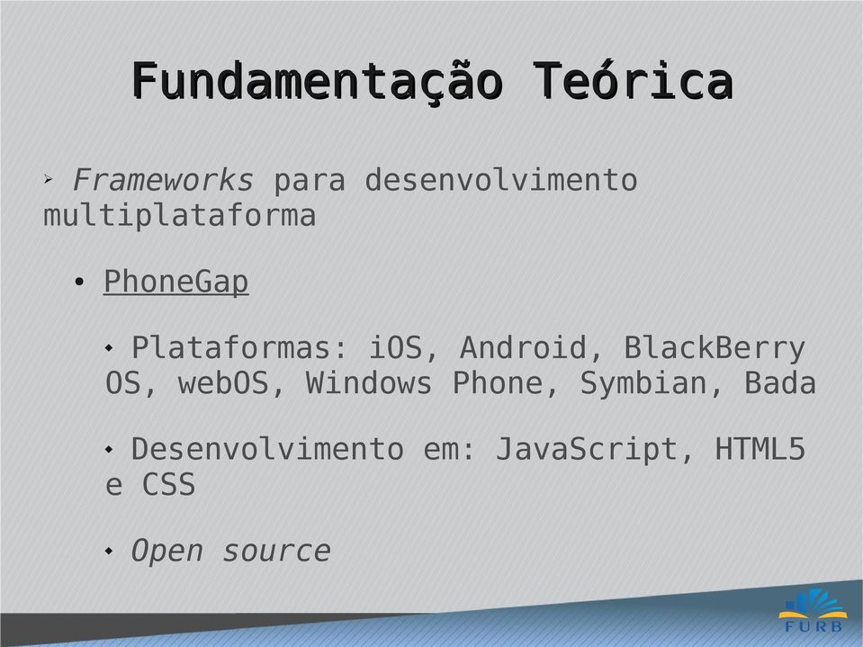 Plataformas: ios, Android, BlackBerry OS, webos,