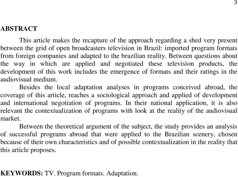 Between questions about the way in which are applied and negotiated these television products, the development of this work includes the emergence of formats and their ratings in the audiovisual