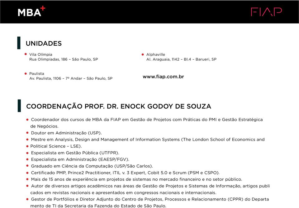 Mestre em Analysis, Design and Management of Information Systems (The London School of Economics and Political Science LSE). Especialista em Gestão Pública (UTFPR).