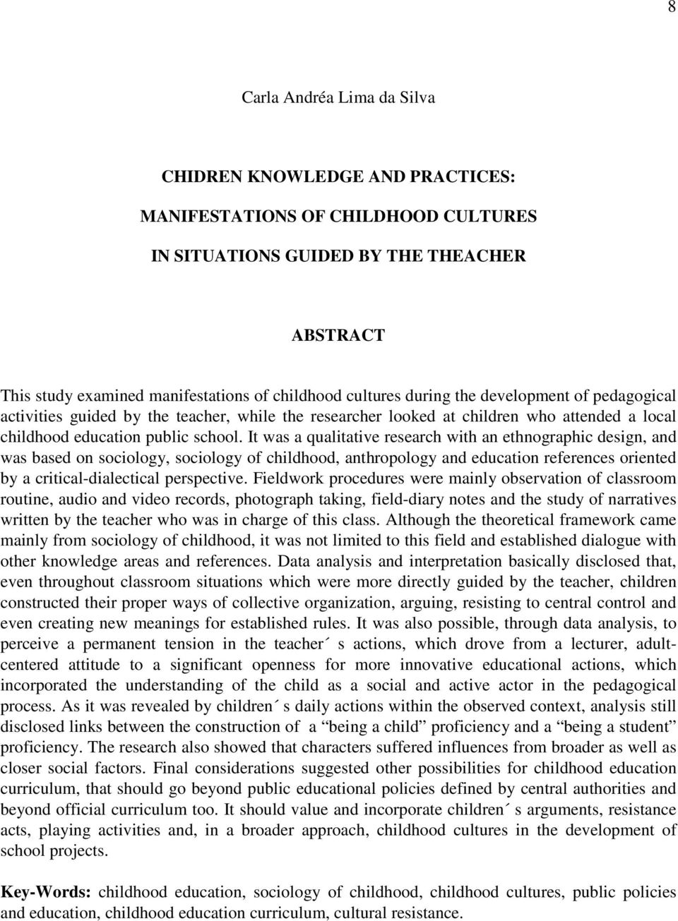 It was a qualitative research with an ethnographic design, and was based on sociology, sociology of childhood, anthropology and education references oriented by a critical-dialectical perspective.