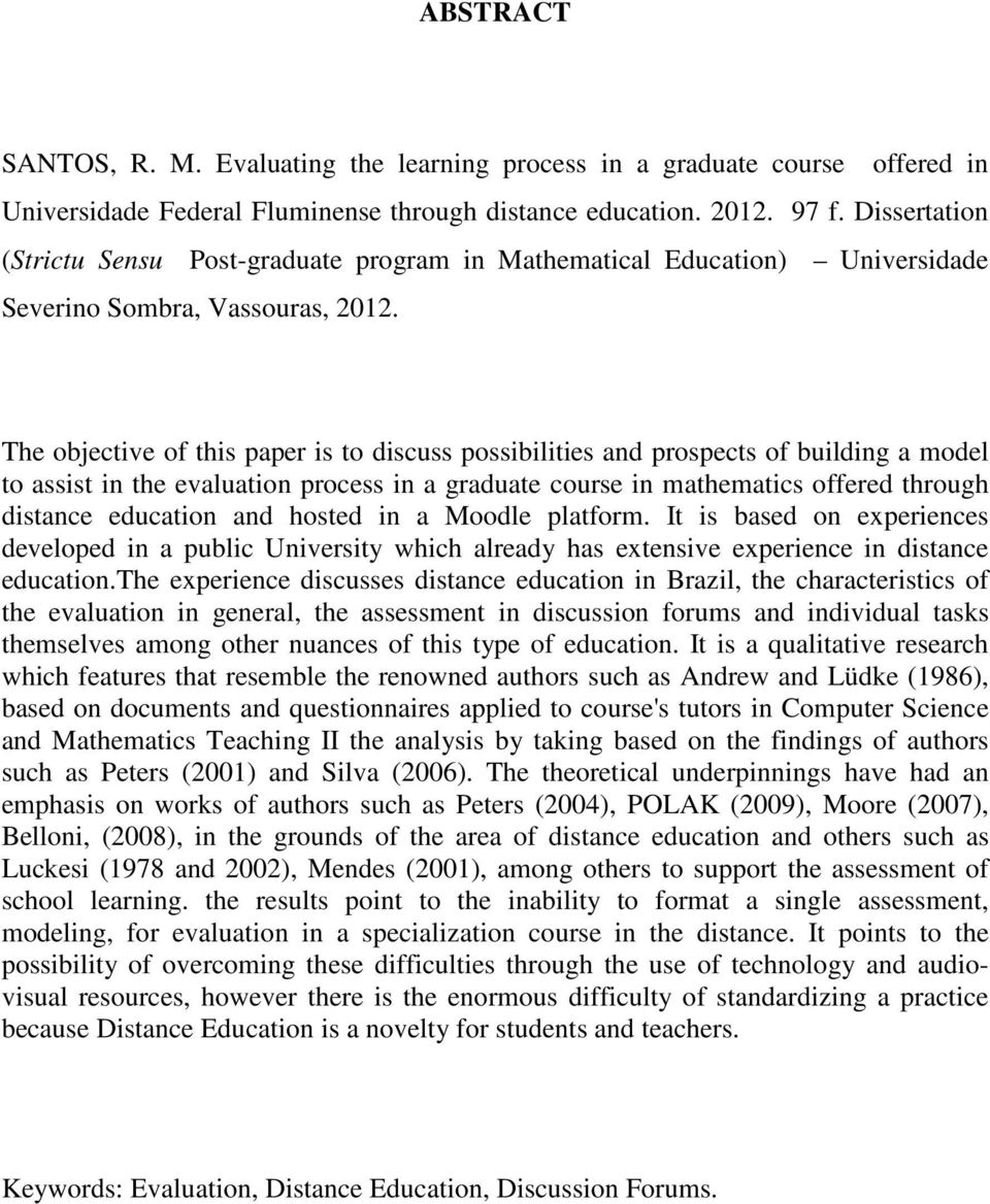 The objective of this paper is to discuss possibilities and prospects of building a model to assist in the evaluation process in a graduate course in mathematics offered through distance education