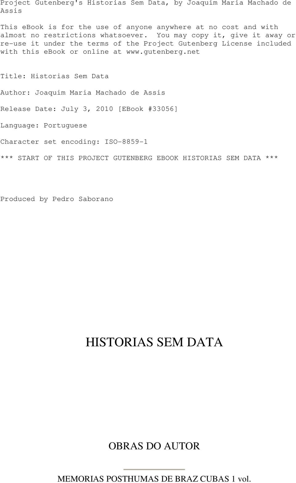 net Title: Historias Sem Data Author: Joaquim Maria Machado de Assis Release Date: July 3, 2010 [EBook #33056] Language: Portuguese Character set encoding: