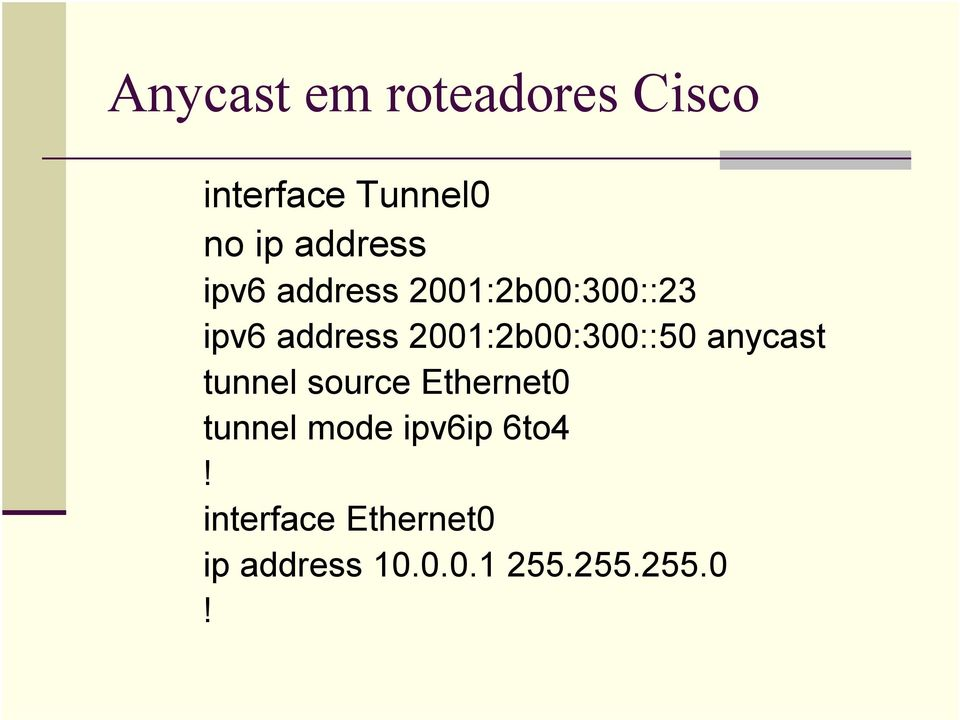 2001:2b00:300::50 anycast tunnel source Ethernet0 tunnel