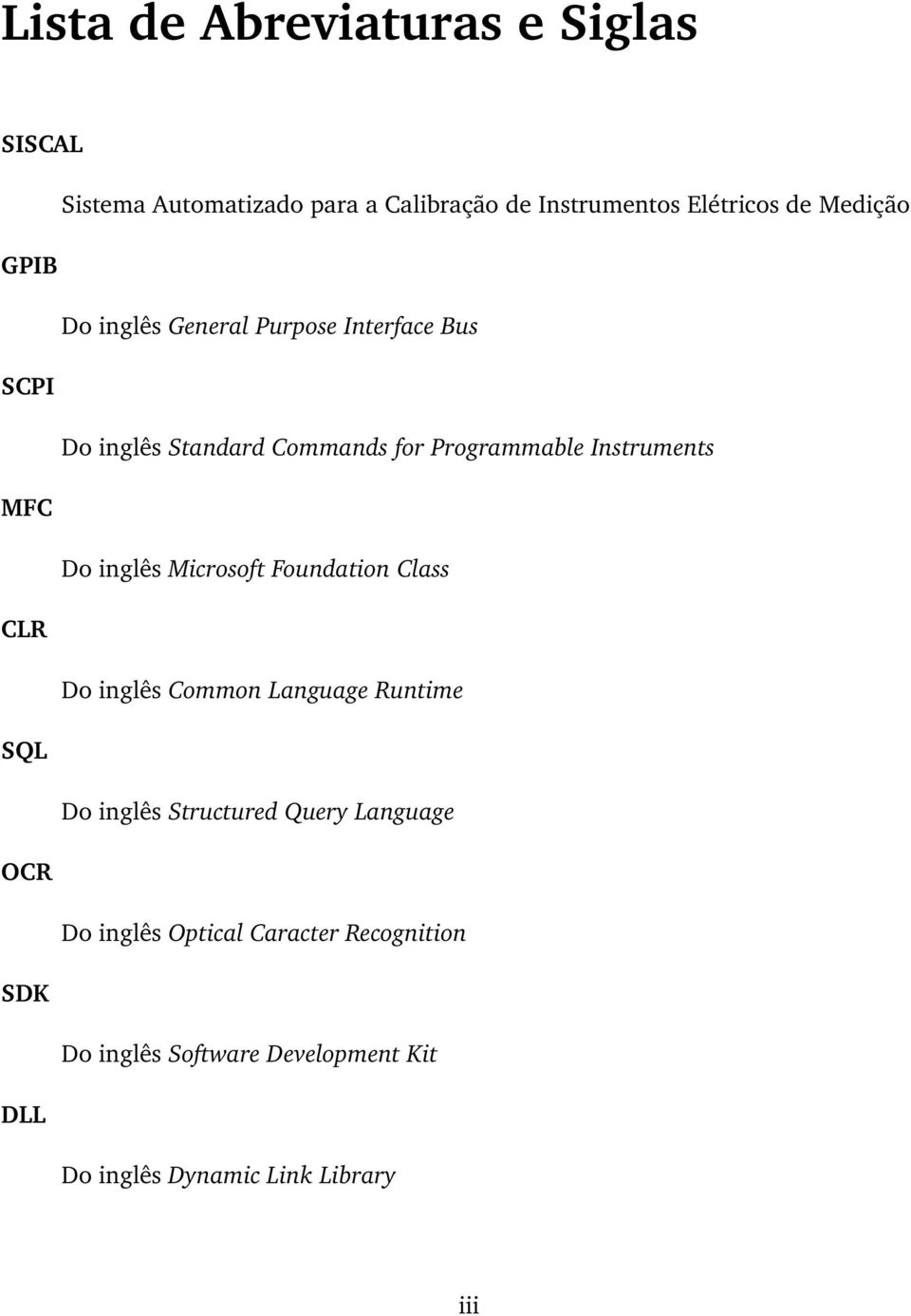 inglês Microsoft Foundation Class CLR Do inglês Common Language Runtime SQL Do inglês Structured Query Language
