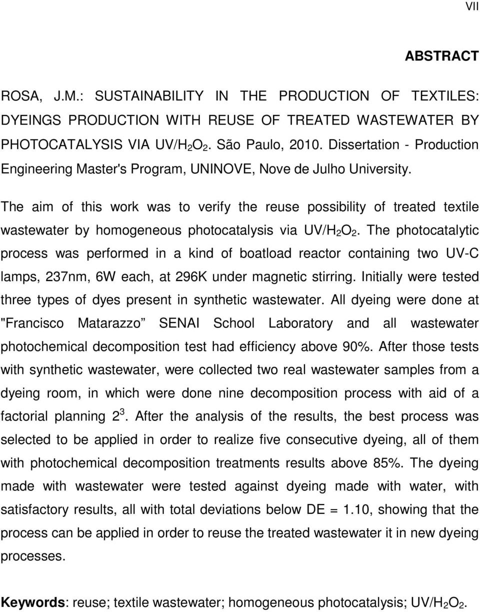 The aim of this work was to verify the reuse possibility of treated textile wastewater by homogeneous photocatalysis via UV/H 2 2.