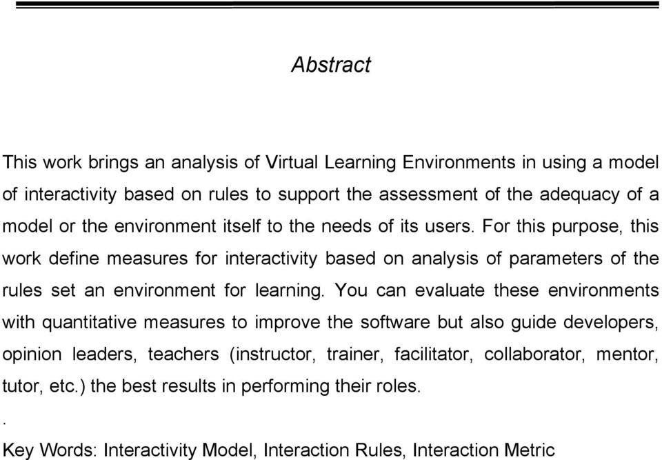 For this purpose, this work define measures for interactivity based on analysis of parameters of the rules set an environment for learning.