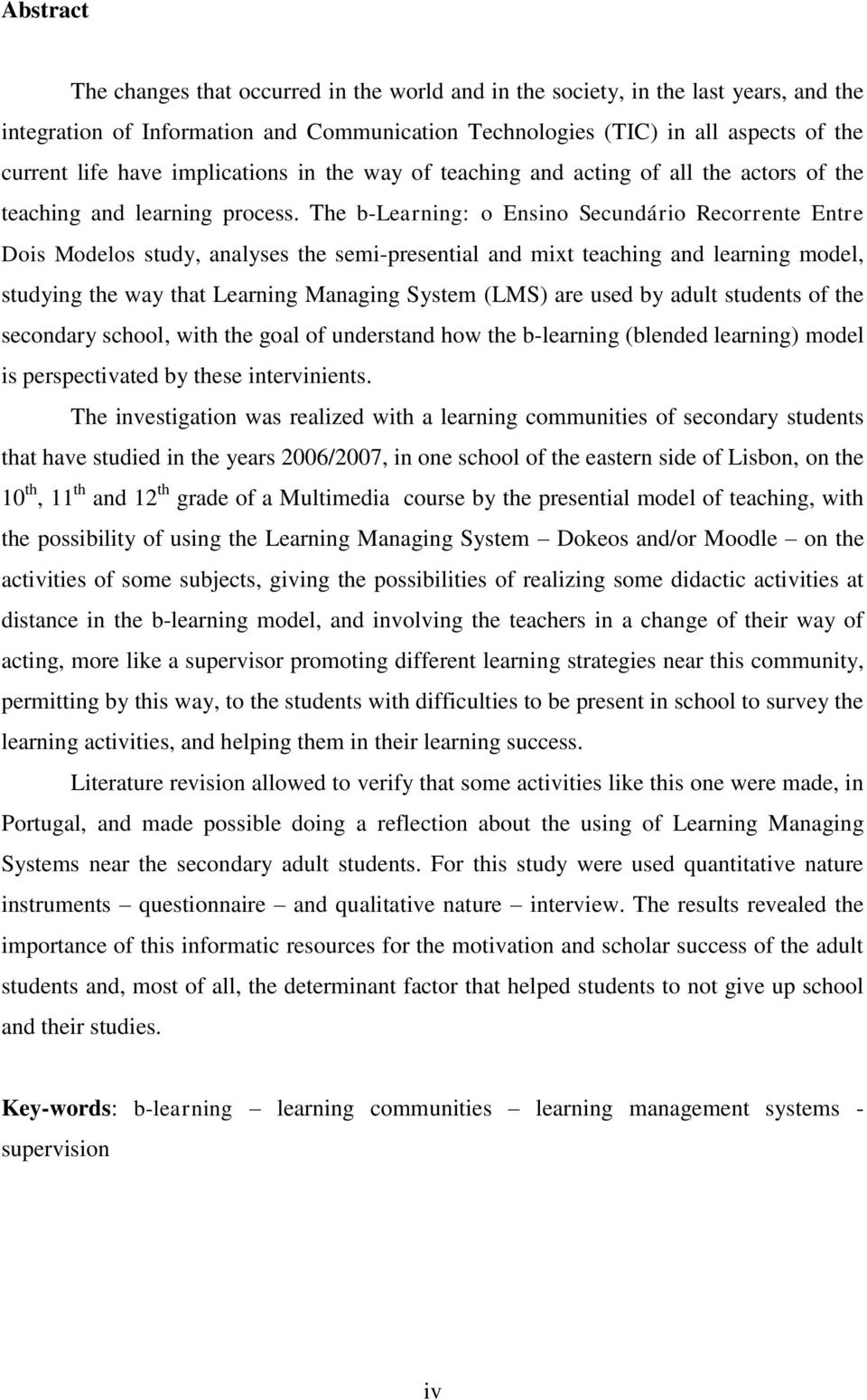The b-learning: o Ensino Secundário Recorrente Entre Dois Modelos study, analyses the semi-presential and mixt teaching and learning model, studying the way that Learning Managing System (LMS) are