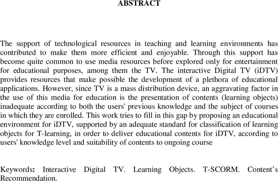 The interactive Digital TV (idtv) provides resources that make possible the development of a plethora of educational applications.