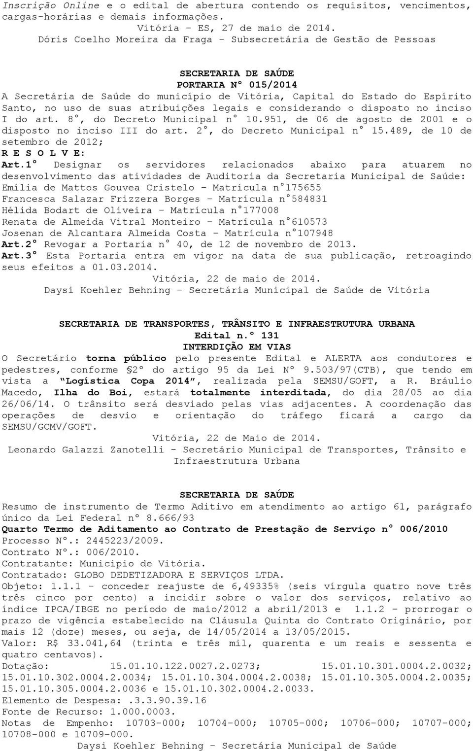 de suas atribuições legais e considerando o disposto no inciso I do art. 8, do Decreto Municipal n 10.951, de 06 de agosto de 2001 e o disposto no inciso III do art. 2, do Decreto Municipal n 15.