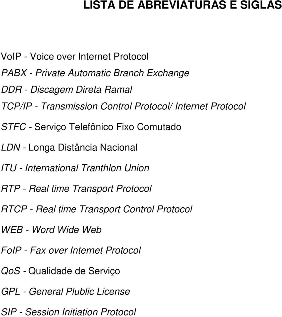 Nacional ITU - International Tranthlon Union RTP - Real time Transport Protocol RTCP - Real time Transport Control Protocol WEB -