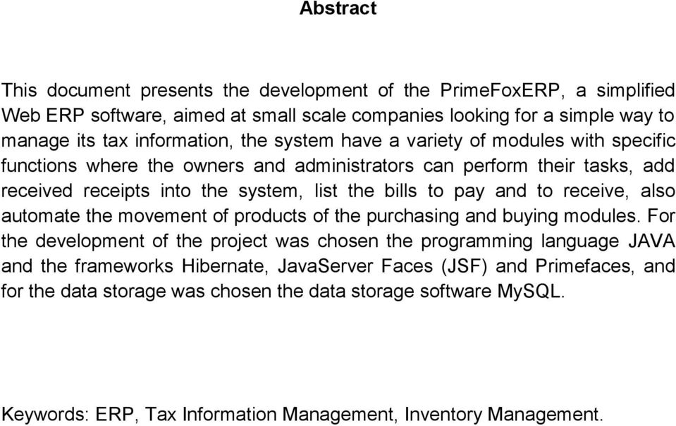 bills to pay and to receive, also automate the movement of products of the purchasing and buying modules.