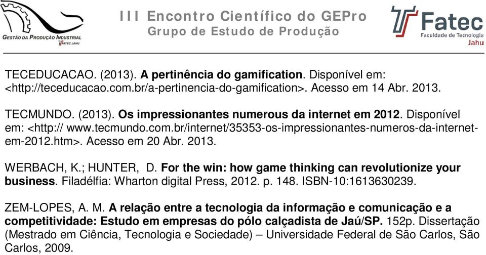 For the win: how game thinking can revolutionize your business. Filadélfia: Wharton digital Press, 2012. p. 148. ISBN-10:1613630239. ZEM-LOPES, A. M.