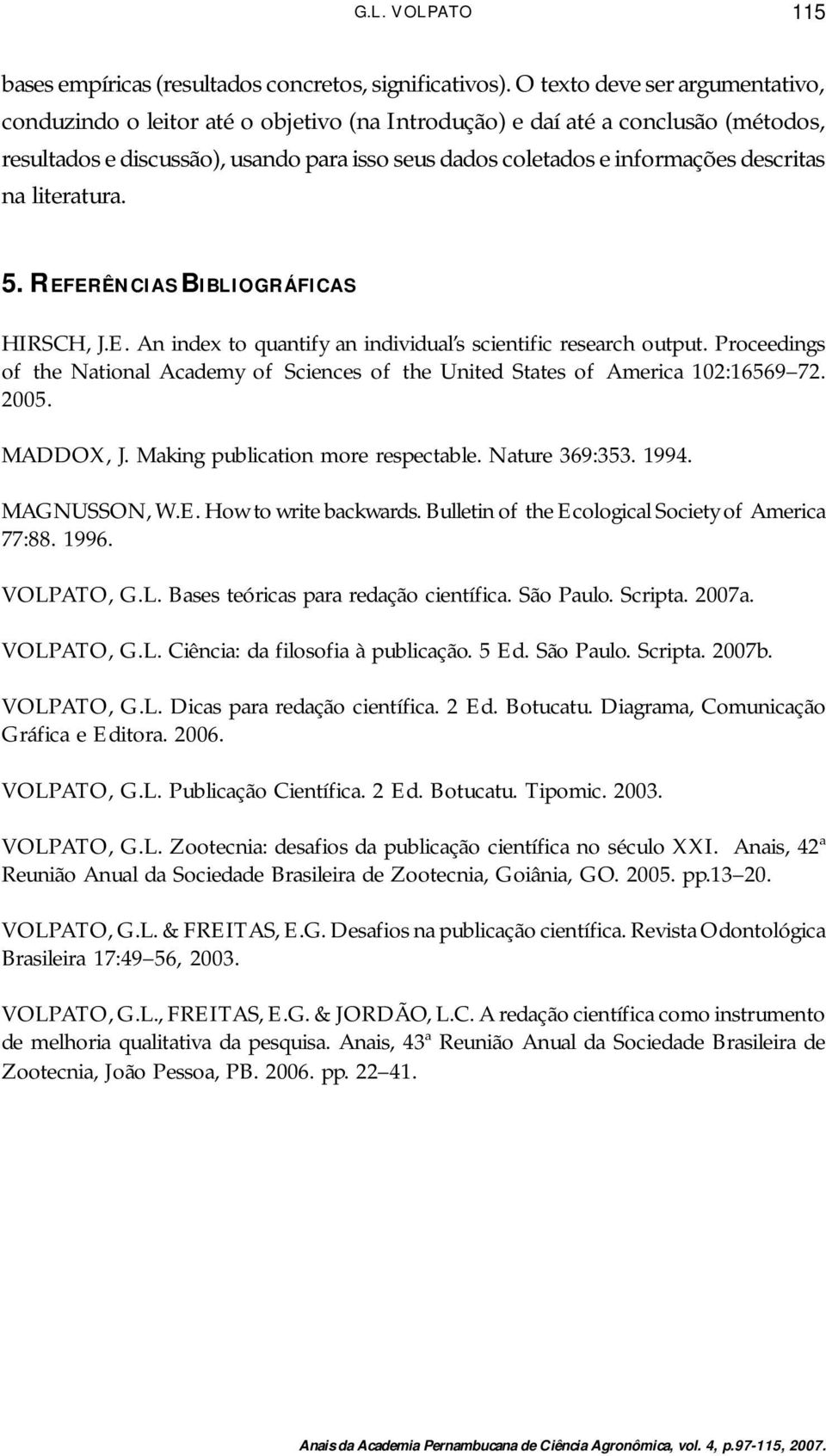 descritas na literatura. 5. REFERÊNCIAS BIBLIOGRÁFICAS HIRSCH, J.E. An index to quantify an individual s scientific research output.