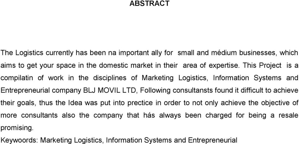 This Project is a compilatin of work in the disciplines of Marketing Logistics, Information Systems and Entrepreneurial company BLJ MOVIL LTD, Following