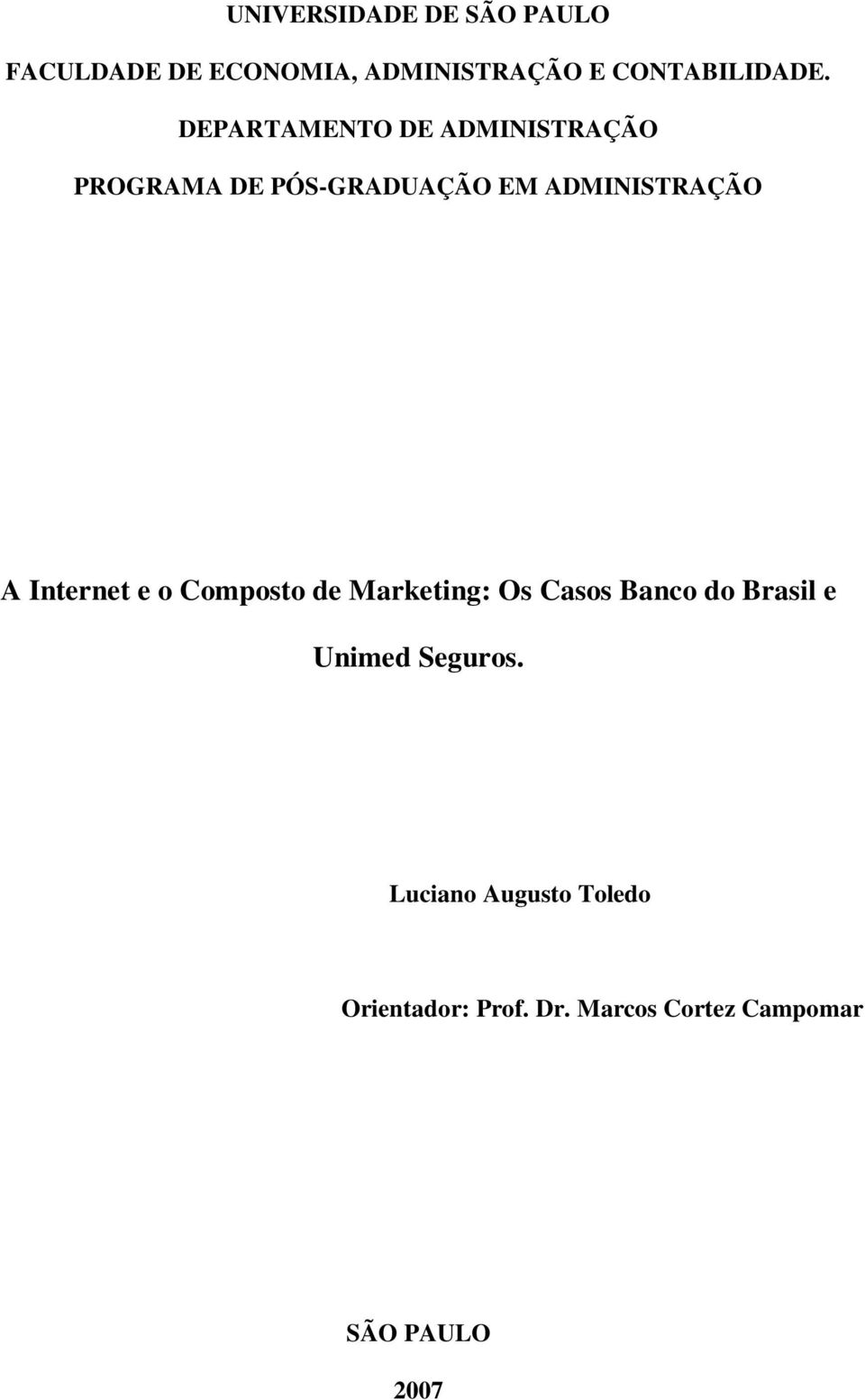 Internet e o Composto de Marketing: Os Casos Banco do Brasil e Unimed Seguros.
