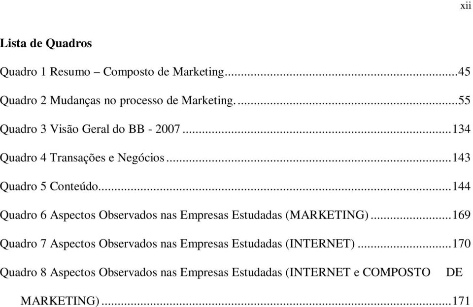.. 144 Quadro 6 Aspectos Observados nas Empresas Estudadas (MARKETING).