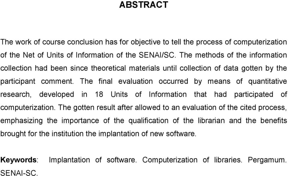 The final evaluation occurred by means of quantitative research, developed in 18 Units of Information that had participated of computerization.