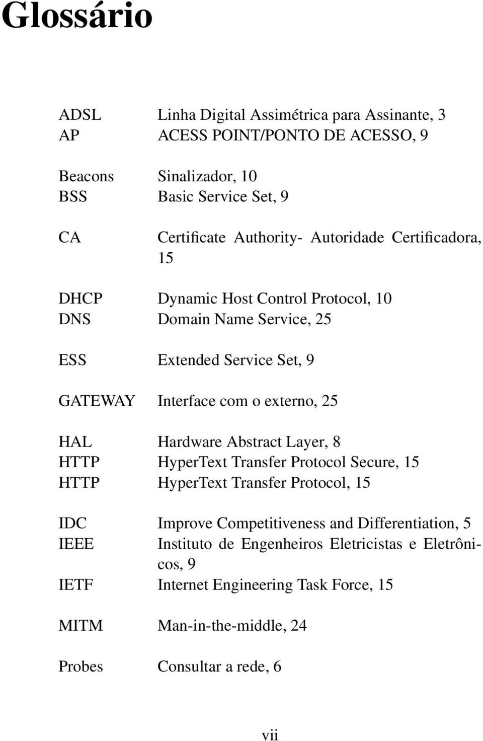 externo, 25 HAL Hardware Abstract Layer, 8 HTTP HyperText Transfer Protocol Secure, 15 HTTP HyperText Transfer Protocol, 15 IDC Improve Competitiveness and